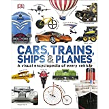Cars, Trains, Ships And Planes: A Visual Encyclopedia Of Every Vehicle: A Visual Encyclopedia to Every Vehicle