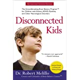 Disconnected Kids: The Groundbreaking Brain Balance Program for Childrenwith Autism, ADHD, Dyslexia, and Other Neurological D
