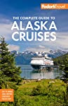 Fodors Complete Guide To Alaska Cruises
