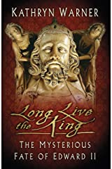 Long Live the King: The Mysterious Fate of Edward II Kindle Edition