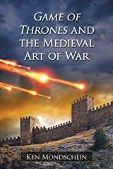 Game of Thrones and the Medieval Art of War Kindle Edition