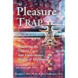The Pleasure Trap: Mastering the Hidden Force that Undermines Health & Happiness: Mastering the Hidden Force That Undermines