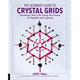 The Ultimate Guide to Crystal Grids: Transform Your Life Using the Power of Crystals and Layouts: 3