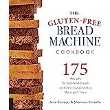The Gluten-Free Bread Machine Cookbook: 175 splendid breads that taste great, from any kind of machine
