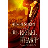 Her Rebel Heart: A Romance of the English Civil War (Feathers in the Wind: Three Historical Romances of the English Civil War