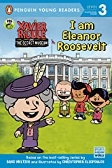 I Am Eleanor Roosevelt (Xavier Riddle and the Secret Museum) Kindle Edition