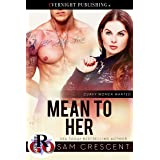 Mean to Her (Curvy Women Wanted Book 25)