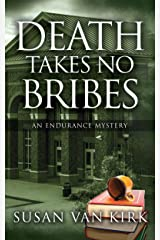 Death Takes No Bribes: An Endurance Mystery (Endurance Mysteries Book 3) Kindle Edition