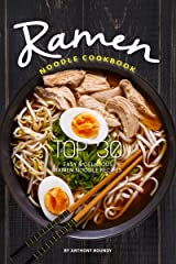 Ramen Noodle Cookbook: Top 30 Easy & Delicious Ramen Noodle Recipes Kindle Edition