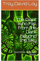 The Giant who Fell from the Dark beyond the Sky: And Other Collected Works (English Edition) Kindle版