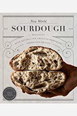 New World Sourdough: Artisan Techniques for Creative Homemade Fermented Breads; With Recipes for Birote, Bagels, Pan de Coco, Beignets, and More Kindle Edition