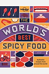 The World's Best Spicy Food: Authentic recipes from around the world (Lonely Planet) Kindle Edition