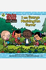 I Am George Washington Carver (Xavier Riddle and the Secret Museum) Kindle Edition