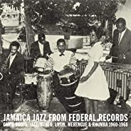 Jamaica Jazz from Federal Records: Carib Roots, Jazz, Mento, Latin, Merengue & Rhumba 1960-1968