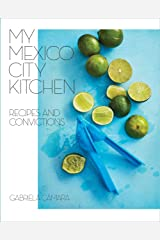 My Mexico City Kitchen: Recipes and Convictions [A Cookbook] Kindle Edition