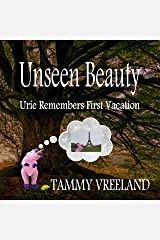 Unseen Beauty - Urie Remembers First Vacation Kindle Edition