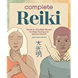 Complete Reiki: The All-In-One Reiki Manual for Deep Healing and Spiritual Growth