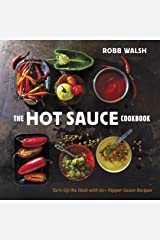 The Hot Sauce Cookbook: Turn Up the Heat with 60+ Pepper Sauce Recipes Kindle Edition