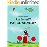 Am I small? わたしは、ちいさいの?: Children's Picture Book English-Japanese (Bilingual Edition) (World Children's Book) (English Editio