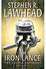 The Iron Lance: The Celtic Crusades: Book I Kindle Edition