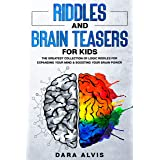 Riddles and Brain Teasers For Kids: The Greatest Collection Of Logic Riddles For Expanding Your Mind & Boosting Your Brain Po