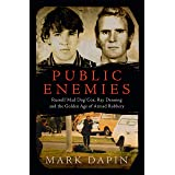 Public Enemies: Russell 'Mad Dog' Cox, Ray Denning and the Golden Age of Armed Robbery: Ray Denning, Russell 'mad Dog' Cox an