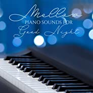 Mellow Piano Sounds for Good Night: 2020 Fresh Soft Melodies Played Only on Piano for Your Best Sleep, Good Dreams, Total Cal
