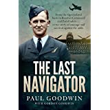 The Last Navigator: From the Queensland bush to Bomber Command and Pathfinders . . . a true story of courage and survival aga