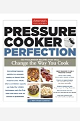 Pressure Cooker Perfection: 100 Foolproof Recipes That Will Change the Way You Cook Kindle Edition