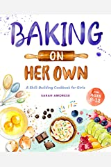 Baking on Her Own: Baking on Her Own: A Skill-Building Cookbook for Girls Kindle Edition