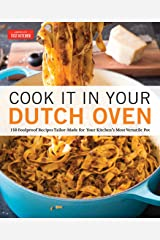 Cook It in Your Dutch Oven: 150 Foolproof Recipes Tailor-Made for Your Kitchen's Most Versatile Pot Kindle Edition