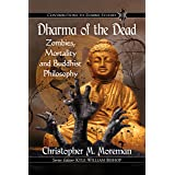 Dharma of the Dead: Zombies, Mortality and Buddhist Philosophy (Contributions to Zombie Studies)