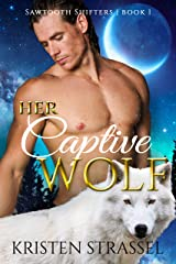 Her Captive Wolf (Sawtooth Shifters Book 1) Kindle Edition