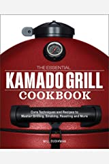 The Essential Kamado Grill Cookbook: Core Techniques and Recipes to Master Grilling, Smoking, Roasting, and More Kindle Edition