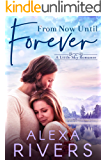 From Now Until Forever: A Best Friend's Brother Small Town R…