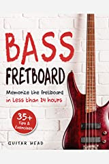 Bass Fretboard: Memorize The Fretboard In Less Than 24 Hours: 35+ Tips And Exercises Included Kindle Edition