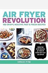 Air Fryer Revolution: 100 Crispy, Healthy, Fast & Fresh Recipes Kindle Edition