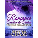 Romance, Emotion, and Erotica Writers' Phrase Book: Essential Reference and Thesaurus for Authors of All Romantic Fiction, in