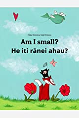 Am I small? He iti rānei ahau?: Children's Picture Book English-Maori (Dual Language/Bilingual Edition) (World Children's Book) Kindle Edition
