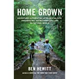Home Grown: Adventures in Parenting Off the Beaten Path, Unschooling, and Reconnecting with the Natural World