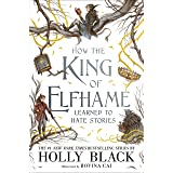 How the King of Elfhame Learned to Hate Stories (The Folk of the Air series) Perfect Christmas gift for fans of Fantasy Ficti