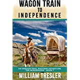 Wagon Train to Independence: An Oregon Trail Western Adventure - The Hendersons Book 1