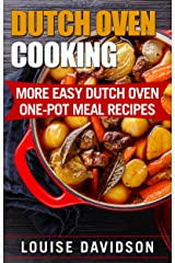 Dutch Oven Cooking: More Easy Dutch Oven One-Pot Meal Recipes (Dutch Oven Cookbook) Kindle Edition