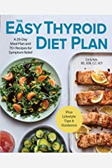 The Easy Thyroid Diet Plan: A 28-Day Meal Plan and 75 Recipes for Symptom Relief Kindle Edition
