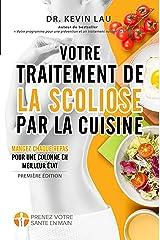 Votre traitement de la scoliose par la cuisine: Renforcez votre colonne, un repas à la fois ! (French Edition) Kindle Edition