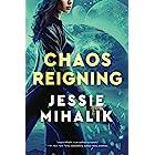 Chaos Reigning: A Novel (The Consortium Rebellion Book 3)
