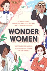 Wonder Women: 25 Innovators, Inventors, and Trailblazers Who Changed History Kindle Edition