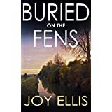 BURIED ON THE FENS a gripping crime thriller full of twists (DI Nikki Galena Series Book 7)