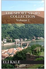 The Short Story Collection: Volume 1 Kindle Edition