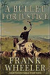 A Bullet For Justice (Westward Saga Western) (A Western Adventure Fiction) Kindle Edition